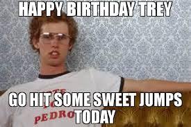 Sweet Meme - happy birthday trey go hit some sweet jumps today meme napoleon
