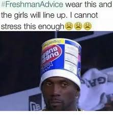 Freshman Memes - freshman advice wear this and the girls will line up i cannot