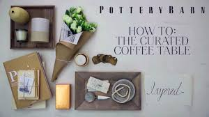 tips for a timeless coffee table decor pottery barn youtube