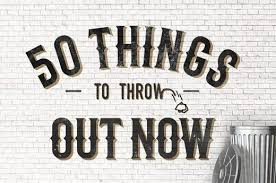 50 things to throw out now and how to dispose of them