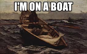 Boat Meme - i m on a boat meme generator