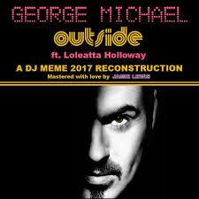 Dj Meme - george michael ft loleatta holloway outside a dj meme 2017