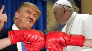 trump pope francis donald trump vs pope francis views on immigration and climate