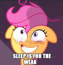 Sleep Is For The Weak Meme - sleep is for the weak pony xd pinterest pony mlp and meme
