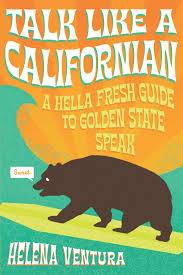 talk like a californian a hella fresh guide to golden state speak