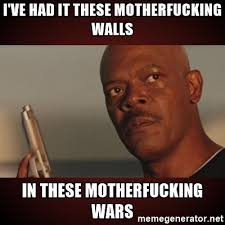 Samuel L Jackson Meme Generator - i ve had it these motherfucking walls in these motherfucking wars