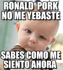 Ronald Meme - ronald pork no me yebaste sceptical baby meme on memegen