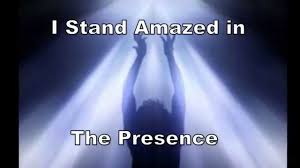 come into his presence with thanksgiving in your heart lyrics i stand amazed in the presence of jesus the nazarene with lyrics