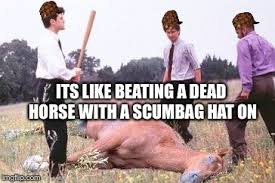 Beating A Dead Horse Meme - like beating a dead horse imgflip