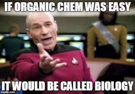 Organic Chemistry Meme - this is totally true organic chemistry made easy by aceorganicchem