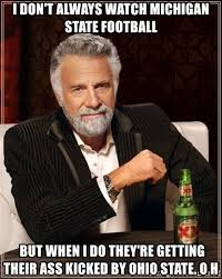 Ohio State Michigan Memes - i don t always watch michigan state football but when i do they re