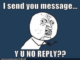 Y U No Reply Meme - i send you message y u no reply memebase funny memes