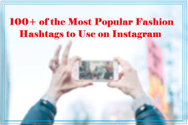 100 most popular fashion hashtags to use on instagram