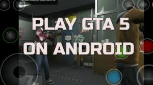 gta 5 android how to play gta 5 on android phone or tablet sharedelete