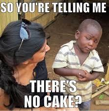 No Cake Meme - no cake quickmeme