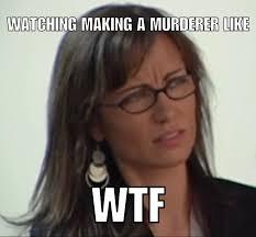 Murderer Meme - making a murderer the case for and against steve avery and