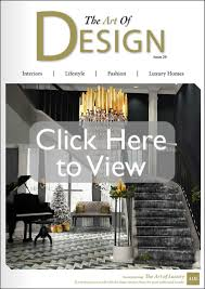 the art of design magazine interiors lifestyle fashion latest issue