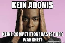 Adonis Meme - kein adonis keine competition das ist der wahrheit bruce darnell