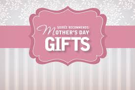 special mothers day gifts soirée 2014 s day gift guide special soirée promotion