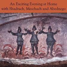 an exciting evening at home with shadrach meshach and abednego