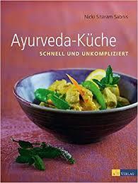 ayurvedische küche ayurveda küche schnell und umkompliziert de nicky