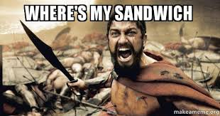 Sandwich Meme - where s my sandwich the 300 make a meme