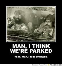 Cheech And Chong Meme - simple cheech and chong meme man i think we re parked cheech and