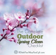 the complete outdoor spring clean checklist a mess free life