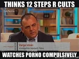 Porno Meme - thinks 12 steps r cults watches porno compulsively vargaistvan