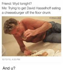 David Hasselhoff Meme - friend wyd tonight me trying to get david hasselhoff eating a