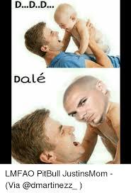 Pitbull Meme Dale - ddd dale lmfao pitbull justinsmom via meme on esmemes com