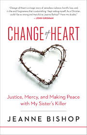 change of heart justice mercy and making peace with my sister u0027s