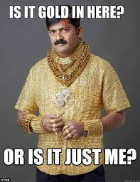 Gold Memes - is it gold in here or is it just me funny memes gold meme funny