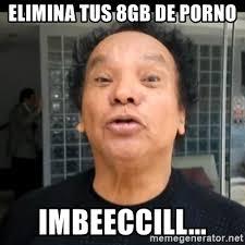 Memes De Porno - elimina tus 8gb de porno imbeeccill melcochita meme generator