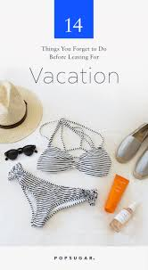 things you forget to do before leaving for vacation popsugar