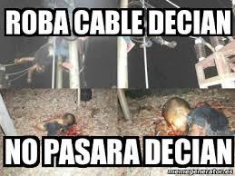 Cable Meme - meme personalizado roba cable decian no pasara decian 3470510