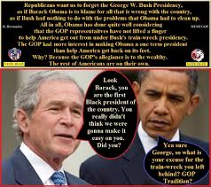 Gop Meme - the train wreck that bush left behind that the gop wants to