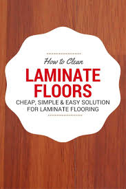 Laminate Floors Cheap Best 25 How To Clean Laminate Flooring Ideas On Pinterest Clean