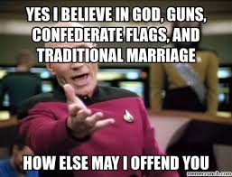 Traditional Marriage Meme - i believe in god guns confederate flags and traditional marriage
