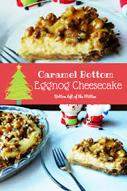 caramel bottom eggnog cheesecake recipe eggnog cheesecake