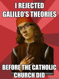 Galileo Meme - i rejected galileo s theories before the catholic church did