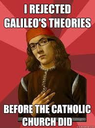 Galileo Meme - i rejected galileo s theories before the catholic church did