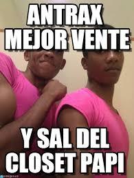 Closet Gay Meme - antrax mejor vente gay gay gay meme en memegen