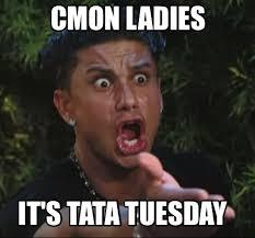 Tata Meme - meme maker cmon ladies its tata tuesday