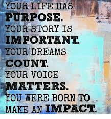 Your Story Meme - your life has purpose your story is important your dreams count