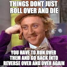Die Meme - roll over and die imgflip