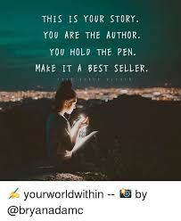 Your Story Meme - this is your story you are the author you hold the pen make it a