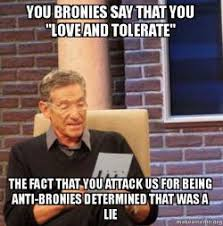 Bronies Meme - you bronies say that you love and tolerate the fact that you