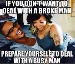 Broke Meme - if you don t want to deal with a broke man funny pictures
