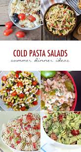 6 cold pasta salads for your summer dinners our holly days